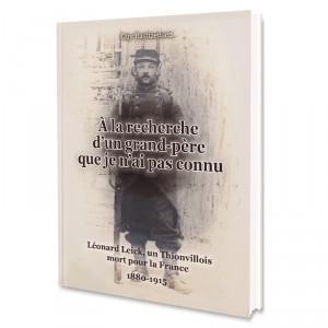 À la recherche d'un grand-père  que je n'ai pas connu - Léonard Leick, un Thionvillois mort pour la France (1880-1915)