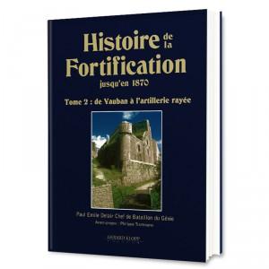Histoire de la Fortification jusqu'en 1870 - Tome 2 : de Vauban à l'artillerie rayée