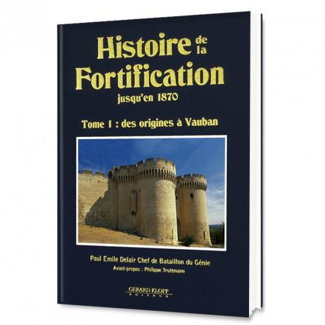 Histoire de la Fortification - Tome 1 : des origines à Vauban