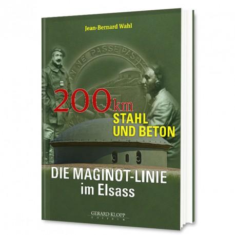 Die Maginot-Linie im Elsass : 200 km Stahl und Beton