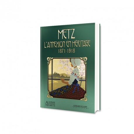 Metz l'Annexion en Héritage 1871-1918