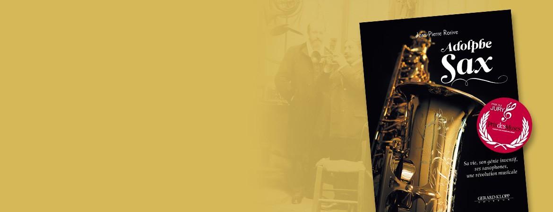 Couverture du livre Adolphe Sax - Sa vie, son génie inventif, ses saxophones, une révolution musicale