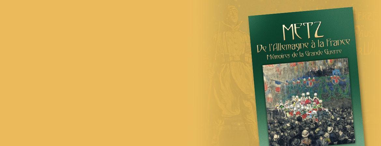 Couverture du livre Metz de l'Allemagne à la France - Mémoires de la Grande Guerre