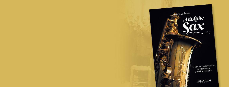 Couverture du livre Adolphe Sax - His life, his creative genius, his saxophones, a musical revolution